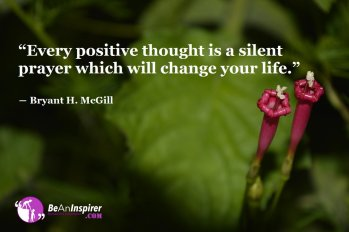 Every-positive-thought-is-a-silent-prayer-which-will-change-your-life-Bryant-H-McGill-Positivity-Quotes-Be-An-Inspirer