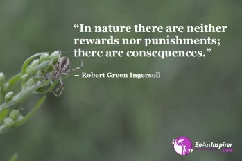 In-nature-there-are-neither-rewards-nor-punishments-there-are-consequences-Robert-Green-Ingersoll-Nature-Quotes-Be-An-Inspirer