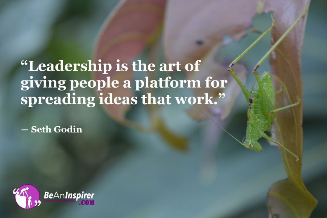 Leadership-is-the-art-of-giving-people-a-platform-for-spreading-ideas-that-work-Seth-Godin-Leadership-Quotes-Be-An-Inspirer