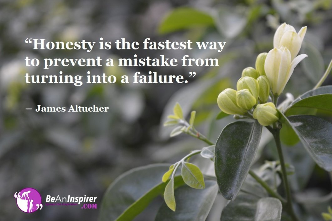 Always Be True To Yourself And Accept Your Mistakes. Honesty Is The Fundamental And Most Basic Thing For Achieving Success