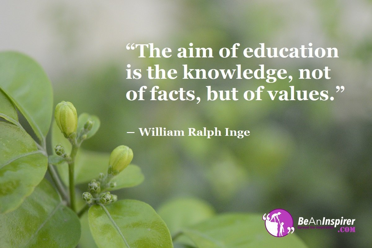 The-aim-of-education-is-the-knowledge-not-of-facts-but-of-values-William-Ralph-Inge-Education-Quotes-Be-An-Inspirer