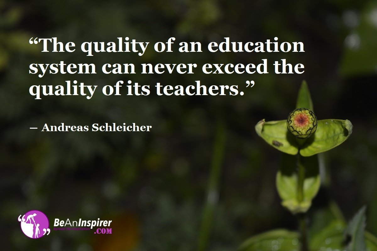 The-quality-of-an-education-system-can-never-exceed-the-quality-of-its-teachers-Andreas-Schleicher-School-Education-System-Be-An-Inspirer