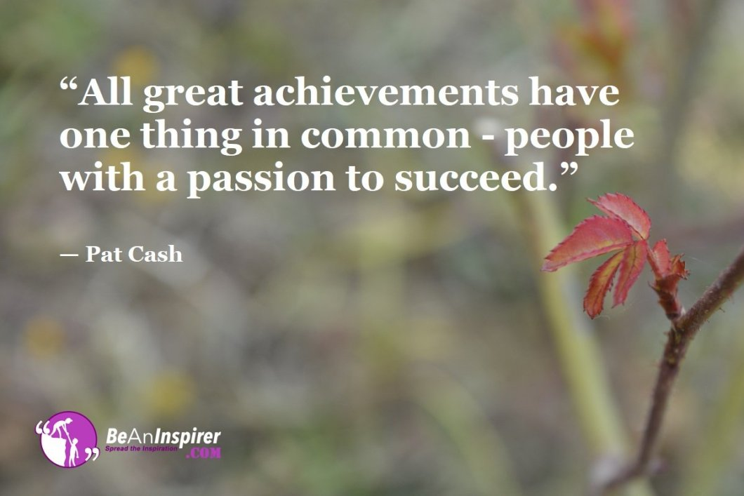 """""""All great achievements have one thing in common - people with a passion to succeed."""" — Pat Cash"""