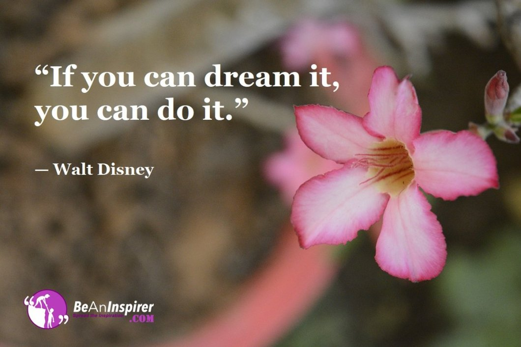 """""""If you can dream it, you can do it."""" — Walt Disney"""