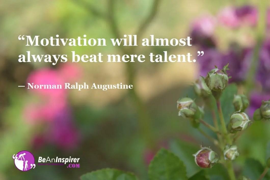 """Motivation will almost always beat mere talent."" — Norman Ralph Augustine"