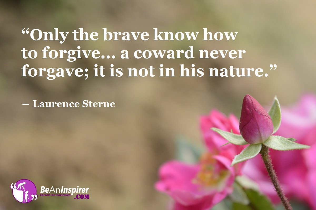 Only the Brave Know How to Forgive Someone – Why and How to Forgive?