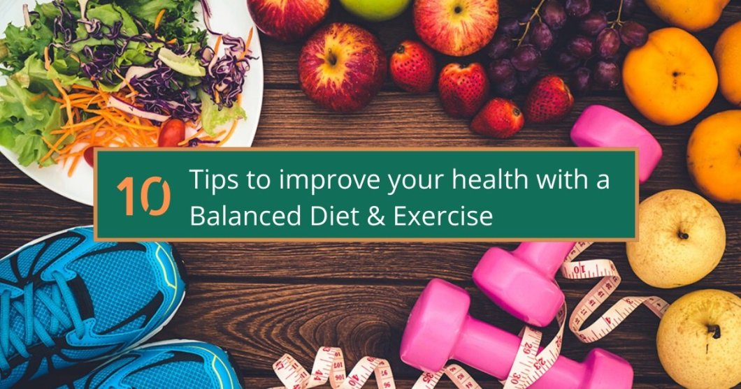 10 Tips to Improve Your Health with a Balanced Diet & Exercise