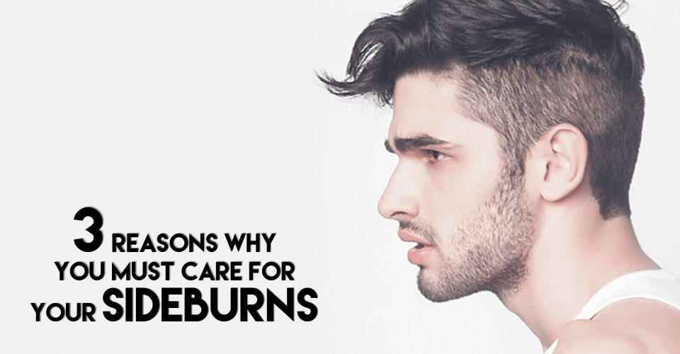 3 Reasons Why You Need To Start Paying More attention To Your Sideburns
