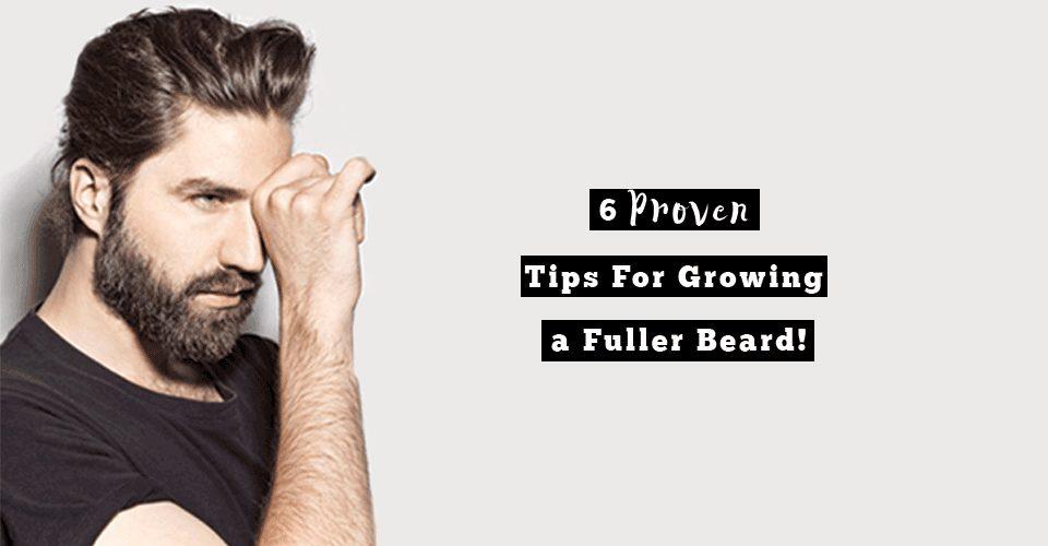 6 Proven Tips For Growing a Fuller Beard!