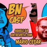 BN CAST 54 – Aquele da entrevista com Mário César