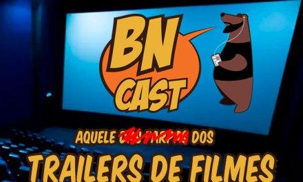 BN CAST 55 – Aquele das farpas e dos trailers