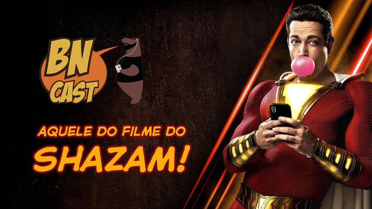 BN CAST 66 – AQUELE DO FILME DO SHAZAM!