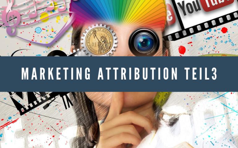 Marketing Attribution Teil3