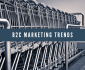 B2C Marketing Trends
