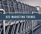 B2C Marketing Trends