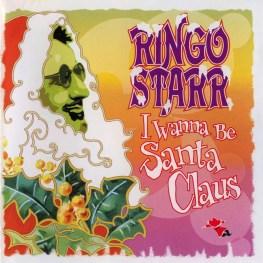 Ringo Starr –I Wanna Be Santa Claus (1999)