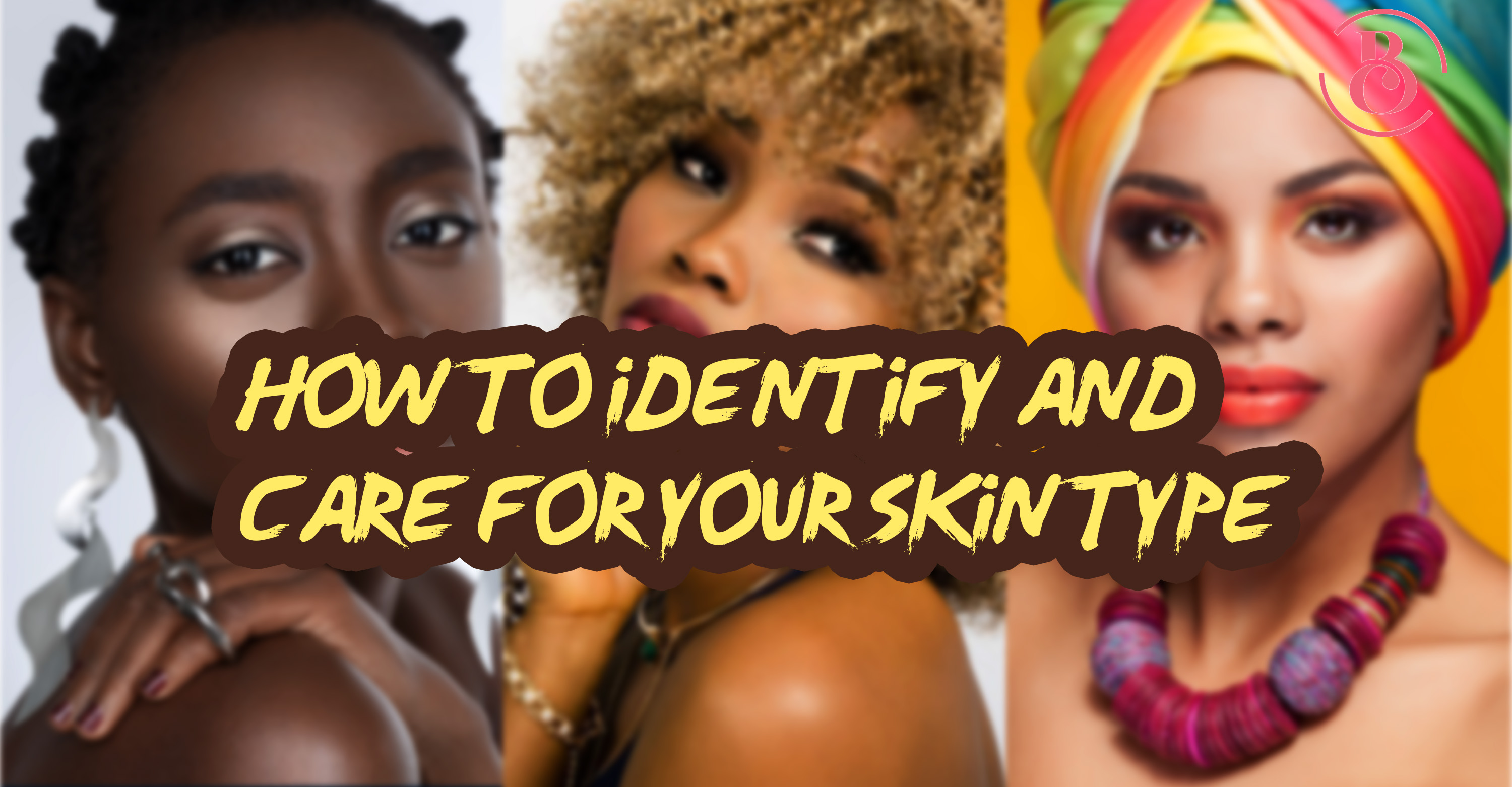 How to Identify and Care for Your Skin Type