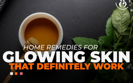 7 Home Remedies for Glowing Skin That Definitely Work