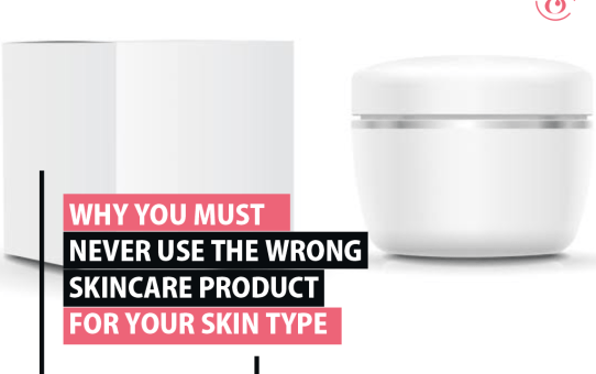 Why You Must Never Use the Wrong Skincare Product for Your Skin Type