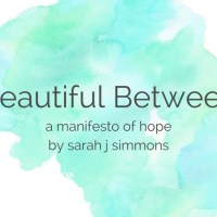 Beautiful Between: A Manifesto of Hope for Imperfect Lives