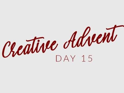 Creative Advent day 15