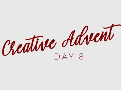 Creative Advent Day 8