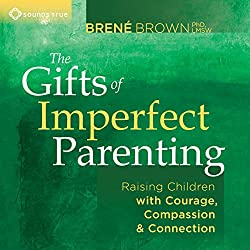 Gifts of Imperfect Parenting Brene Brown