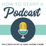 How To Start A Podcast: Tips and Tricks To Get You Started