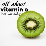 Beauty Nutrient Vitamin C – Why and How to Get It