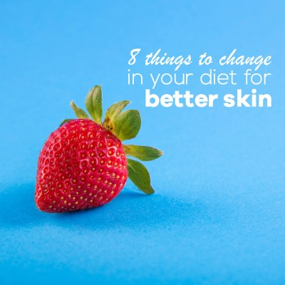 8 Things to Change in Your Diet For Better Health and Skin
