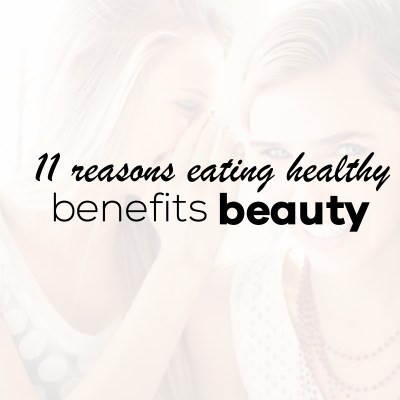 11 Reasons Why Healthy Eating Benefits Beauty