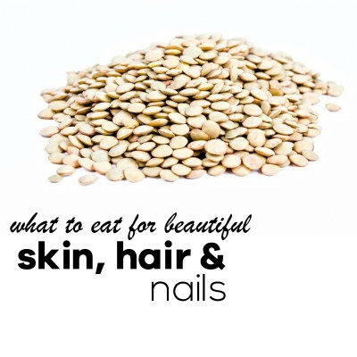 What To Eat for Beautiful Skin, Hair and Nails