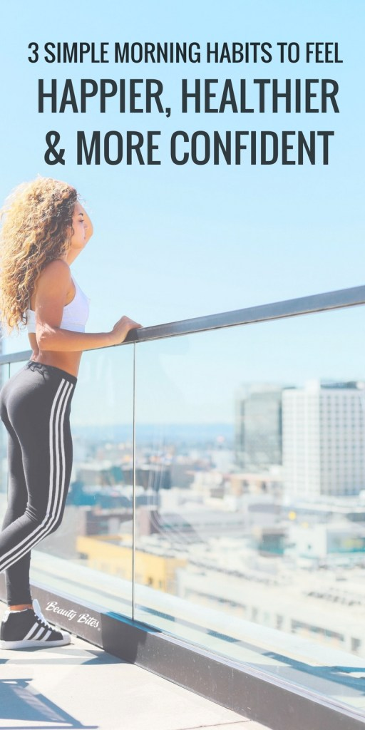 3 morning habits to be healthier, happier and more confident - this is a simple, easy & healthy morning routine to make you feel great, even if you're not a morning person