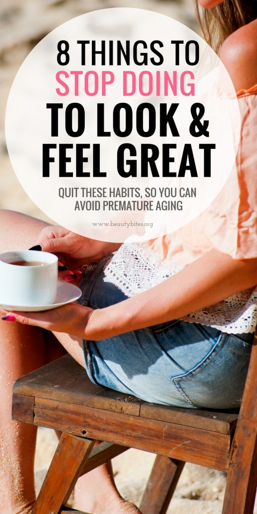 Quit these unhealthy habits to feel great and look younger. Shown to cause premature aging, these habits can be causing you health and beauty problems, even if you exercise and eat healthy most of the time.