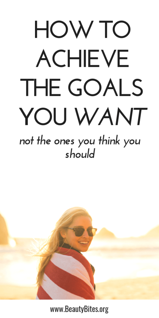 How to achieve the goals you actually want, not what you or anyone expects you to achieve, because you should.