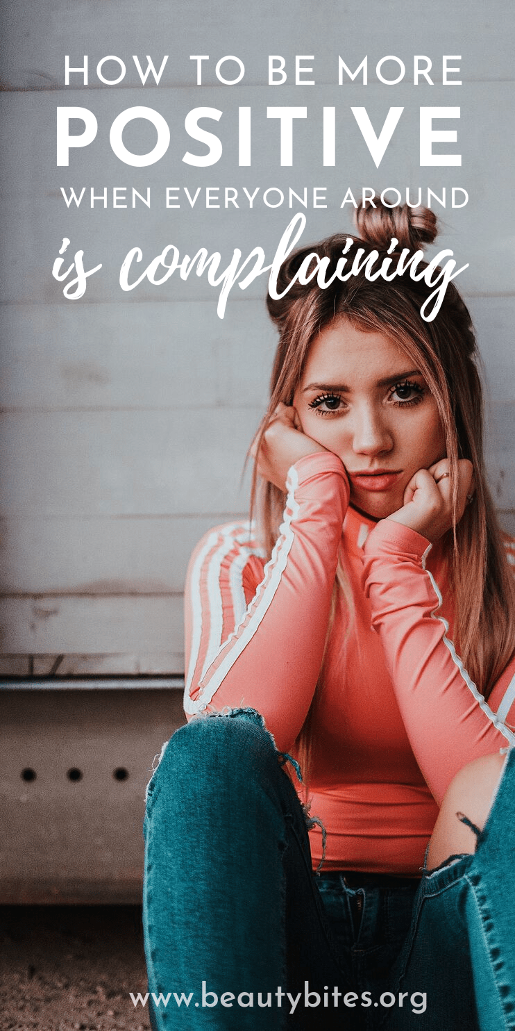 How To Be More Positive When EveryOne Around Is complaining and negative! 11 Ways to stay motivated and to move on.