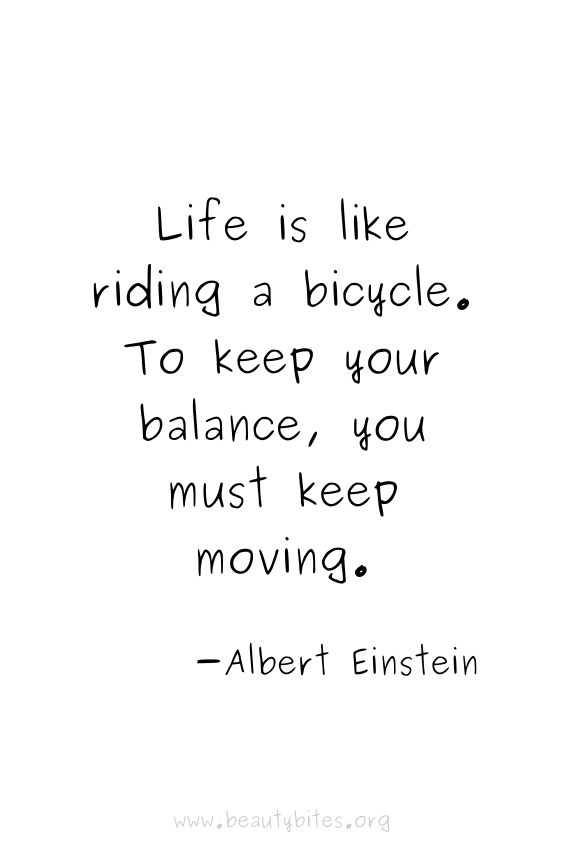 Life is like riding a bicycle. To keep your balance, you must keep moving. - Albert Einstein quotes | motivational quotes | inspirational quotes | positive quotes | Monday motivation