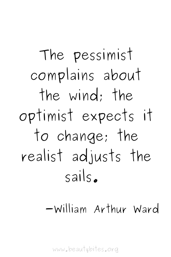 The pessimist complains about the wind; the optimist expects it to change; the realist adjusts the sails. -William Arthur Ward quotes | positive quotes | motivational quotes | inspirational quotes