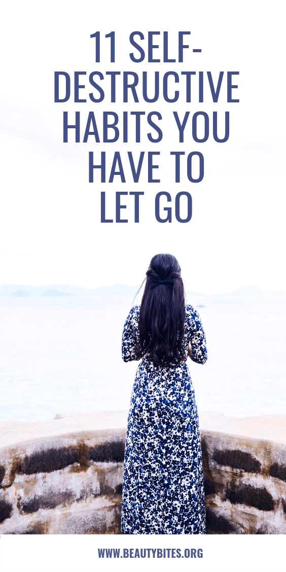11 self destructive habits you have to let go. If you want to change your life and start healthy habits, it's a good idea to also let go of these bad behaviours, since they can be stopping you from achieving the things you want in life and sabotage your progress. So go ahead and check out this list of bad habits that you need to stop doing as soon as possible.