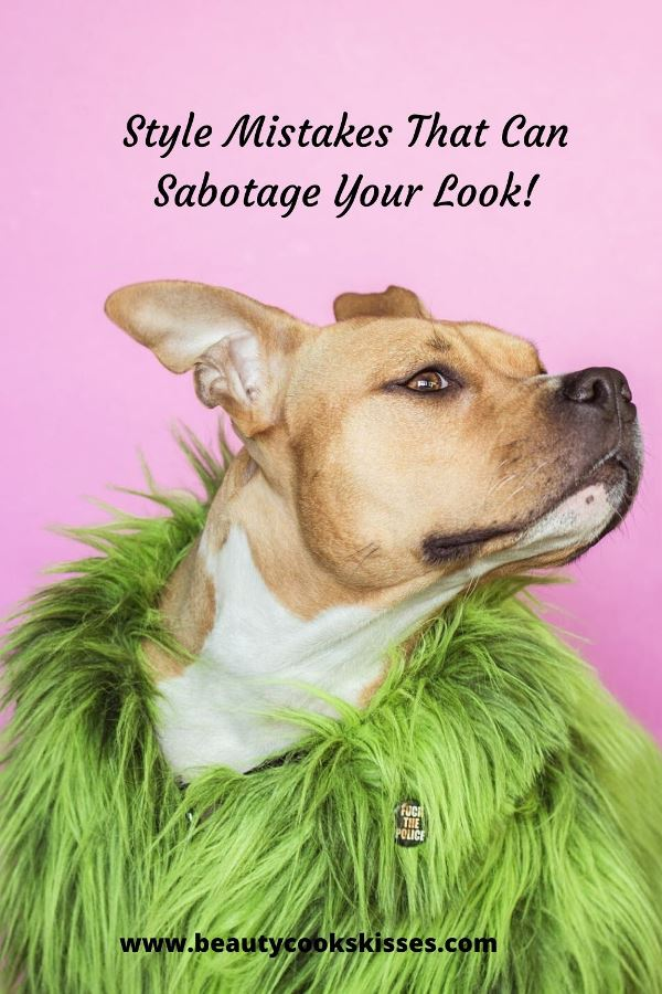 Style Mistakes That Can Sabotage Your Look Dog