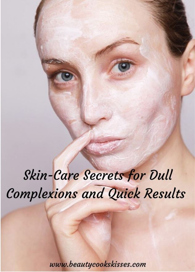 Skin-Care Secrets for Dullness and Quick Results