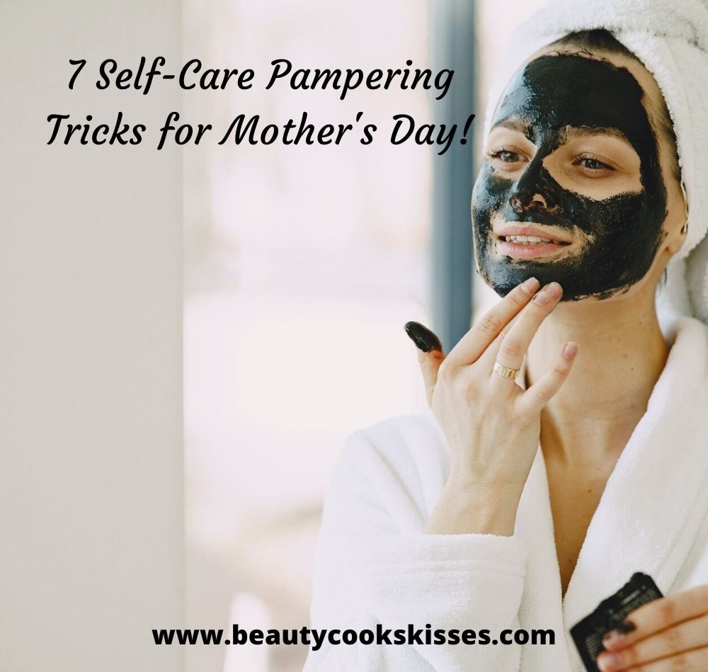 7 Self-Care Pampering Tricks for Mothers Day!