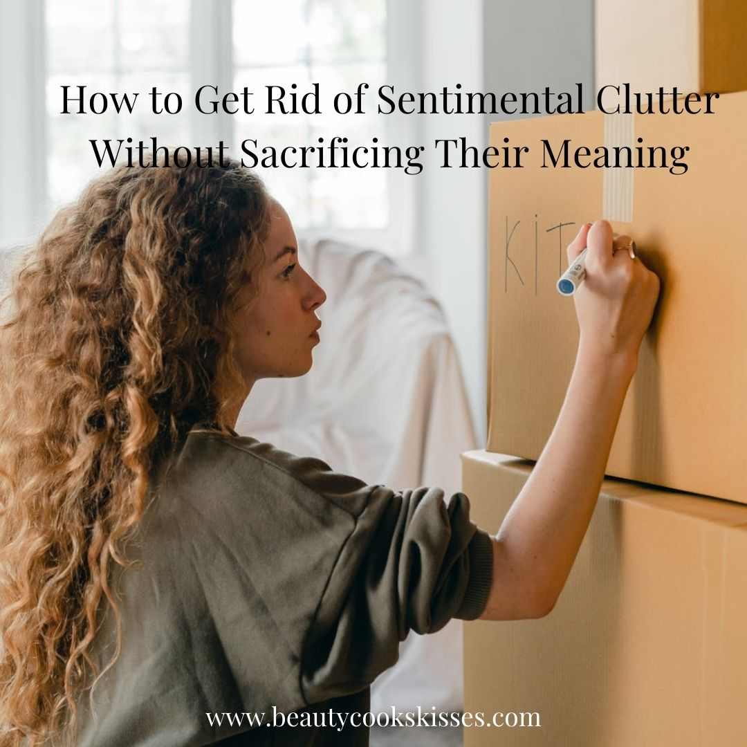 How to Get Rid of Sentimental Clutter Boxing Clutter