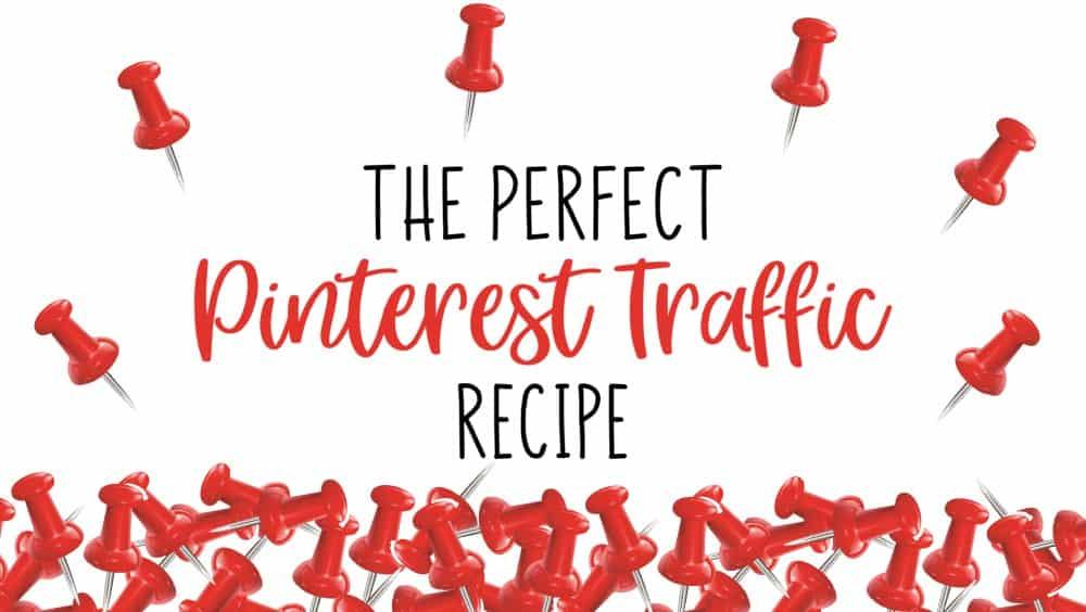 The Perfect Pinterest Traffic Recipe