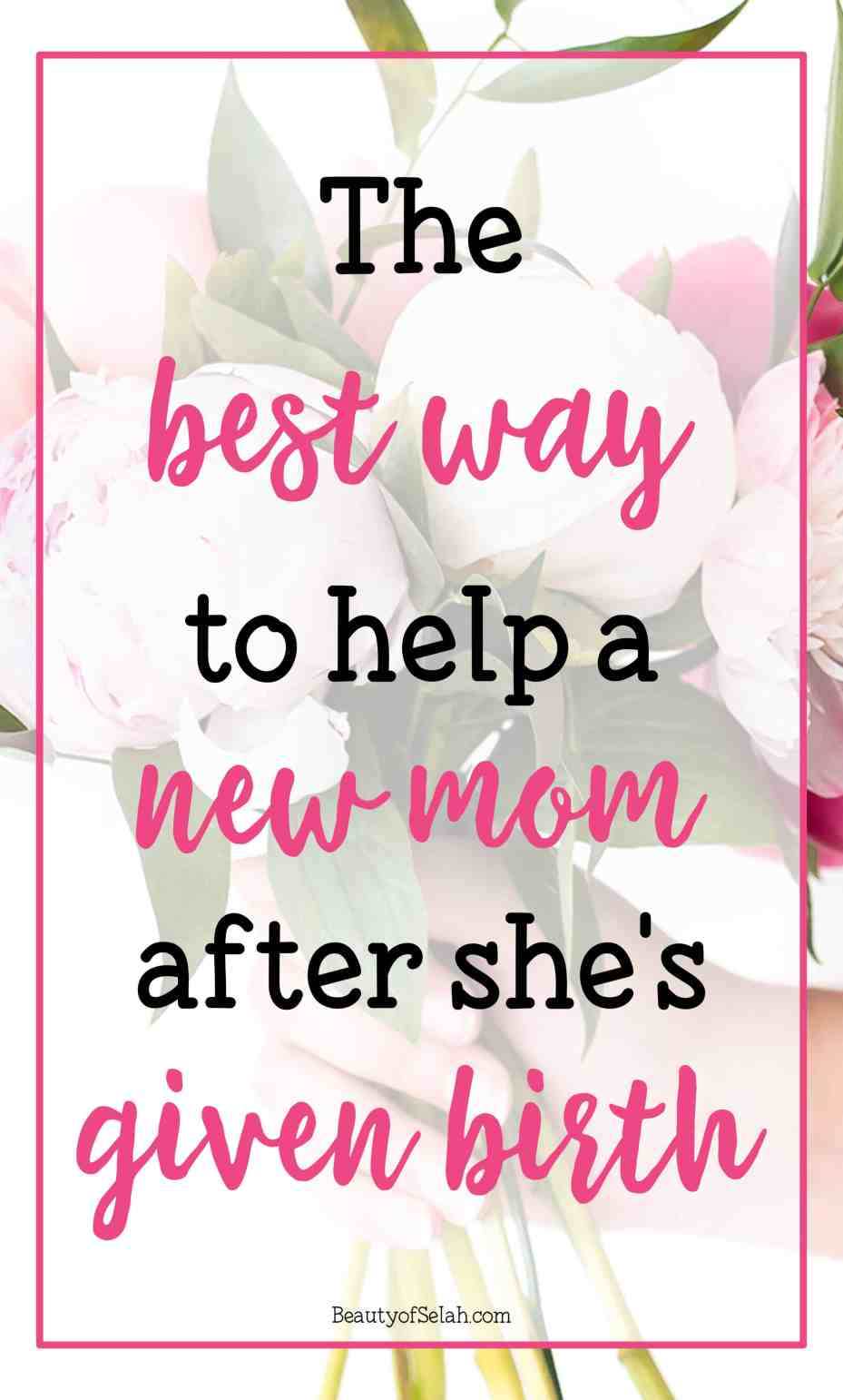 The Best Way to Help a New Mom after she's Given Birth