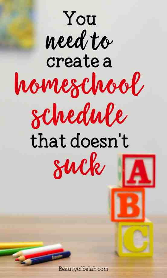 You need to create a homeschool schedule that