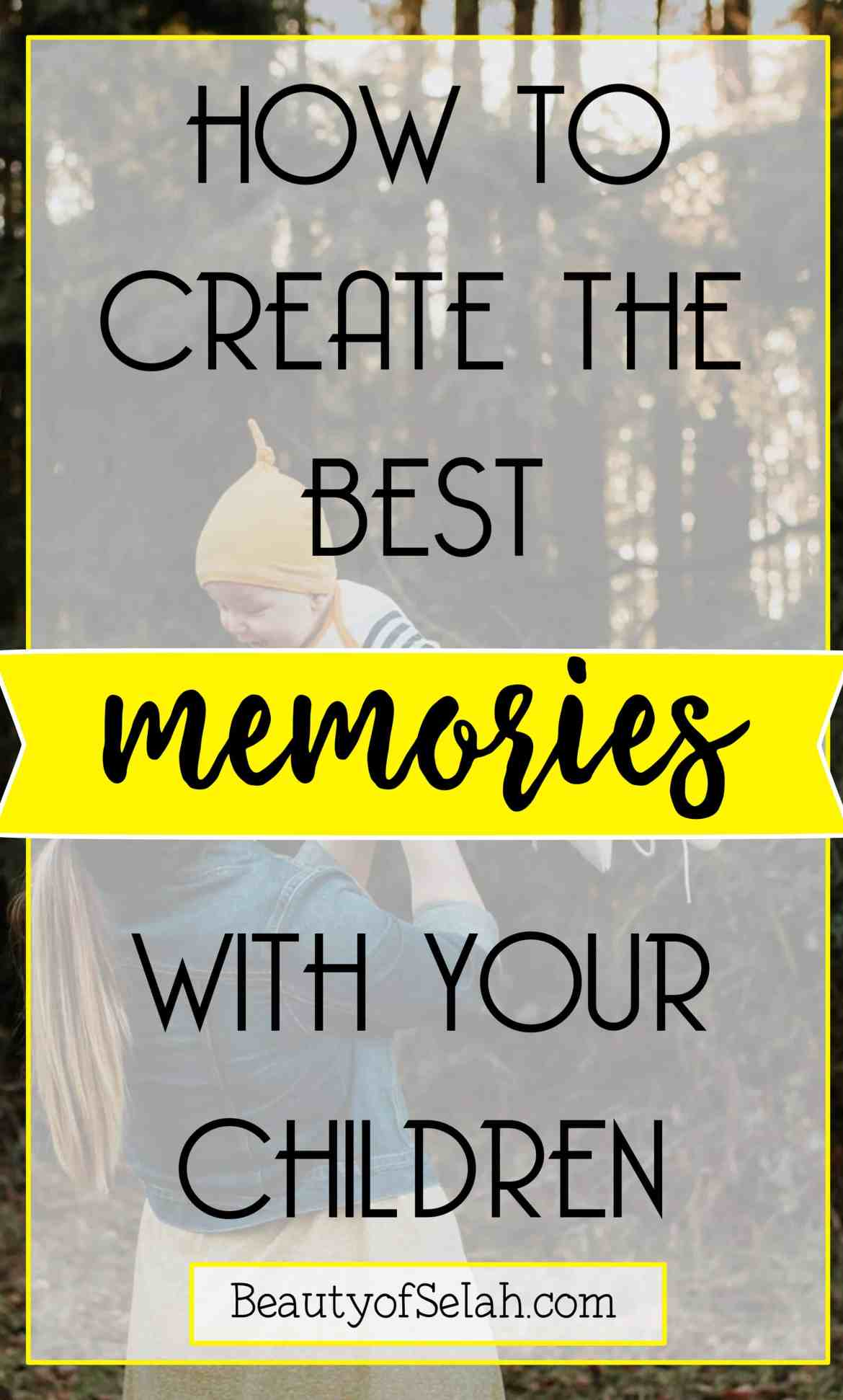 How to create the best memories with your children
