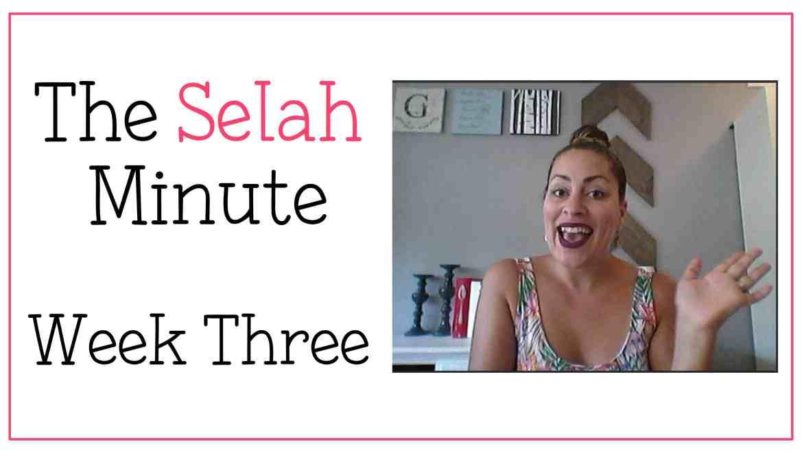 The Selah Minute Week Three