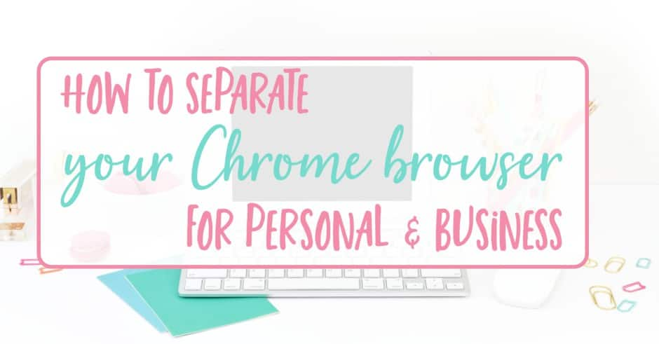 separate your Chrome browsers for personal and business
