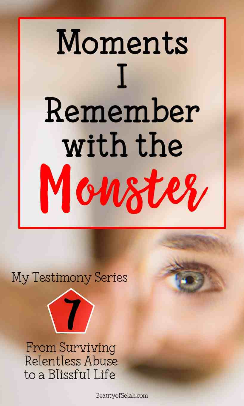 Moments I remember with the Monster My Testimony Series Part 7 From Surviving Relentless Abuse to a Blissful Life